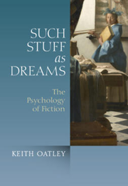 Oatley, Keith - Such Stuff as Dreams: The Psychology of Fiction, e-kirja