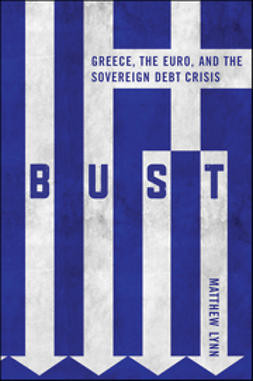 Lynn, Matthew - Bust: Greece, the Euro and the Sovereign Debt Crisis, ebook