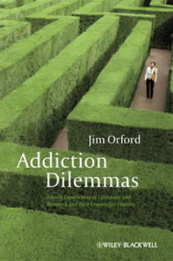 Orford, Jim - Addiction Dilemmas: Family Experiences from Literature and Research and their Lessons for Practice, ebook