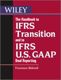 Bellandi, Francesco - The Handbook to IFRS Transition and to IFRS U.S. GAAP Dual Reporting, e-bok