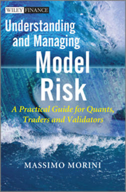 Morini, Massimo - Understanding and Managing Model Risk: A Practical Guide for Quants, Traders and Validators, ebook