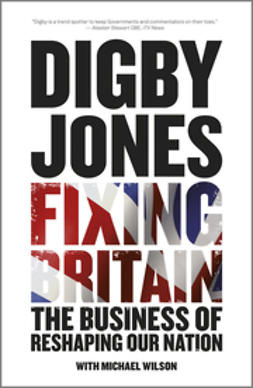 Jones, Digby - Fixing Britain: The Business of Reshaping Our Nation, ebook