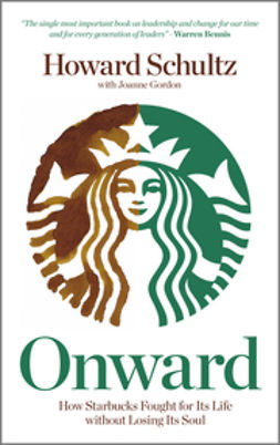 Schultz, Howard - Onward: How Starbucks Fought For Its Life without Losing Its Soul, ebook