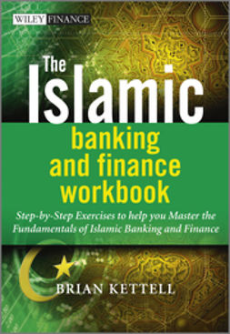 Kettell, Brian B. - The Islamic Banking and Finance Workbook: Step-by-Step Exercises to help you Master the Fundamentals of Islamic Banking and Finance, ebook