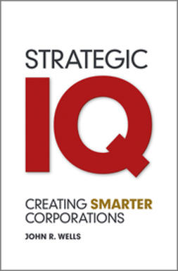 Wells, John - Strategic IQ: Creating Smarter Corporations, ebook