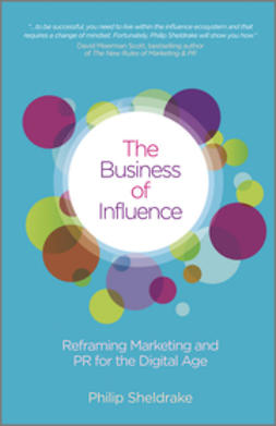 Sheldrake, Philip - The Business of Influence: Reframing Marketing and PR for the Digital Age, ebook