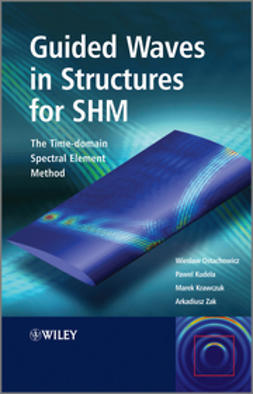 Ostachowicz, Wieslaw - Guided Waves in Structures for SHM: The Time - domain Spectral Element Method, ebook