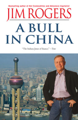 Rogers, Jim - A Bull in China: Investing Profitably in the World's Greatest Market, ebook