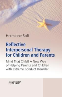 Roff, Hermione - Reflective Interpersonal Therapy for Children and Parents: Mind That Child!  A New Way of Helping Parents and Children with Extreme Conduct Disorder, ebook