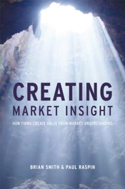 Raspin, Paul - Creating Market Insight: How firms create value from market understanding, ebook