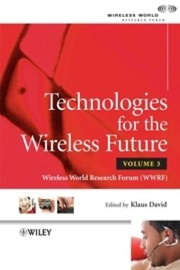 David, Klaus - Technologies for the Wireless Future: Wireless World Research Forum, Volume 3, ebook
