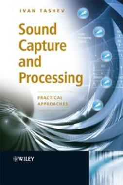 Tashev, Ivan Jelev - Sound Capture and Processing : Practical Approaches, ebook