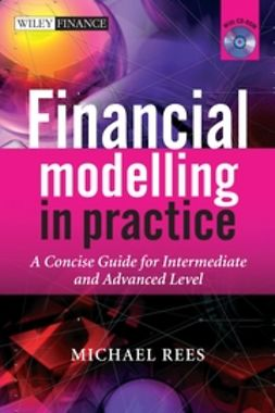 Rees, Michael - Financial Modelling in Practice: A Concise Guide for Intermediate and Advanced Level with CD ROM, ebook