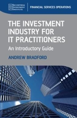 Bradford, Andrew - The Investment Industry for IT Practitioners: An Introductory Guide, ebook