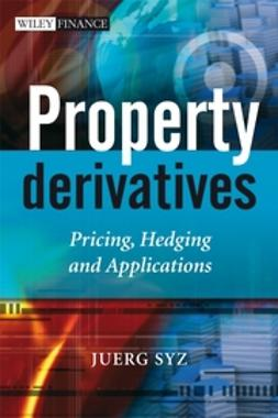 Syz, Juerg M. - Property Derivatives: Pricing, Hedging and Applications, ebook