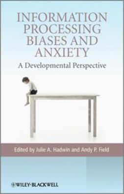 Field, Andy P. - Information Processing Biases and Anxiety: A Developmental Perspective, ebook