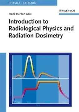 Attix, Frank Herbert - Introduction to Radiological Physics and Radiation Dosimetry, ebook