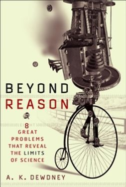 Dewdney, A. K. - Beyond Reason: Eight Great Problems That Reveal the Limits of Science, ebook