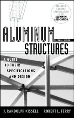 Ferry, Robert L. - Aluminum Structures: A Guide to Their Specifications and Design, e-kirja