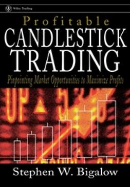 Bigalow, Stephen W. - Profitable Candlestick Trading: Pinpointing Market Opportunities to Maximize Profits, e-bok