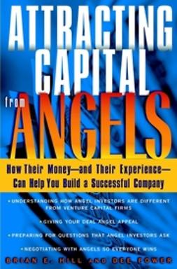 Hill, Brian E. - Attracting Capital From Angels: How Their Money—and Their Experience—Can Help You Build a Successful Company, ebook