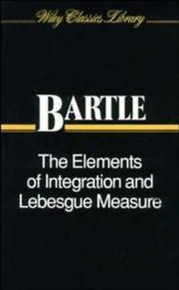 Bartle, Robert G. - The Elements of Integration and Lebesgue Measure, ebook