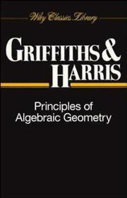Griffiths, Phillip - Principles of Algebraic Geometry, ebook