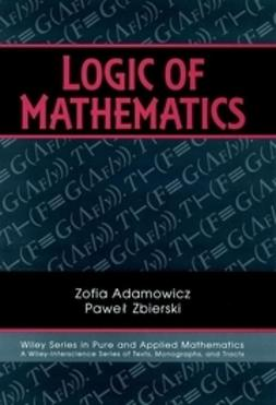 Adamowicz, Zofia - Logic of Mathematics: A Modern Course of Classical Logic, ebook