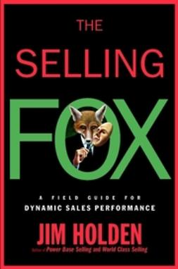 Holden, Jim - The Selling Fox: A Field Guide for Dynamic Sales Performance, e-bok