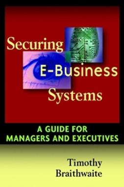 Braithwaite, Timothy - Securing E-Business Systems: A Guide for Managers and Executives, ebook