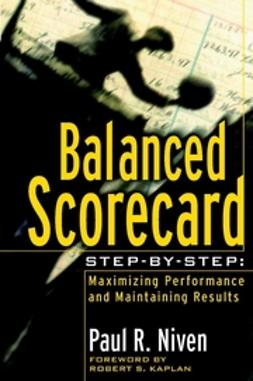 Niven, Paul R. - Balanced Scorecard Step-by-Step: Maximizing Performance and Maintaining Results, ebook
