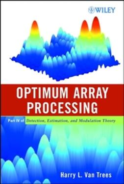 Trees, Harry L. Van - Detection, Estimation, and Modulation Theory, Optimum Array Processing, ebook