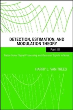 Trees, Harry L. Van - Detection, Estimation, and Modulation Theory, Radar-Sonar Signal Processing and Gaussian Signals in Noise, ebook