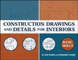 Kilmer, W. Otie - Construction Drawings and Details for Interiors: Basic Skills, ebook