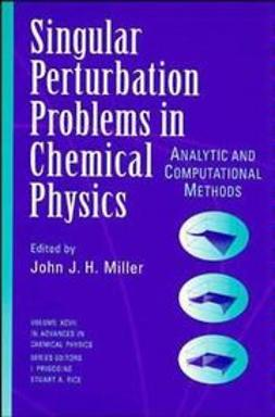 Miller, John J. H. - Advances in Chemical Physics, Single Perturbation Problems in Chemical Physics: Analytic and Computational Methods, ebook