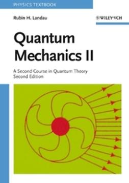 Landau, Rubin H. - Quantum Mechanics II: A Second Course in Quantum Theory, ebook