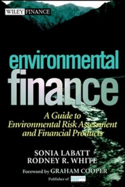 Labatt, Sonia - Environmental Finance: A Guide to Environmental Risk Assessment and Financial Products, e-bok