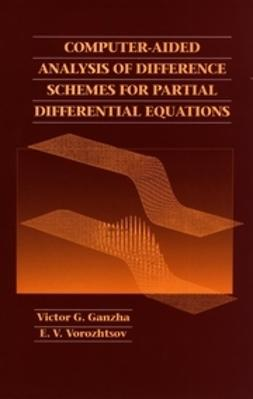 Ganzha, Victor G. - Computer-Aided Analysis of Difference Schemes for Partial Differential Equations, ebook