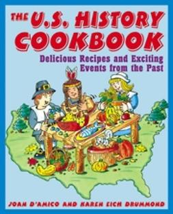 D'Amico, Joan - The U.S. History Cookbook: Delicious Recipes and Exciting Events from the Past, ebook