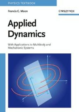 Moon, Francis C. - Applied Dynamics: With Applications to Multibody and Mechatronic Systems, ebook