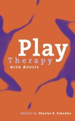 Schaefer, Charles E. - Play Therapy with Adults, ebook