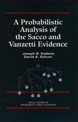 Kadane, Joseph B. - A Probabilistic Analysis of the Sacco and Vanzetti Evidence, ebook