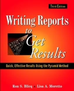 Blicq, Ron S. - Writing Reports to Get Results: Quick, Effective Results Using the Pyramid Method, ebook