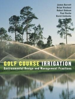 Barrett, James - Golf Course Irrigation: Environmental Design and Management Practices, ebook