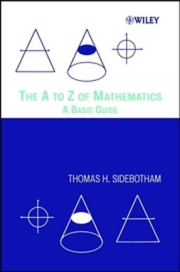 Sidebotham, Thomas H. - The A to Z of Mathematics: A Basic Guide, e-bok