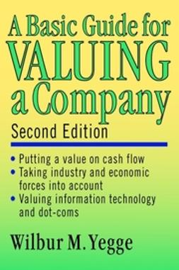 Yegge, Wilbur M. - A Basic Guide for Valuing a Company, ebook