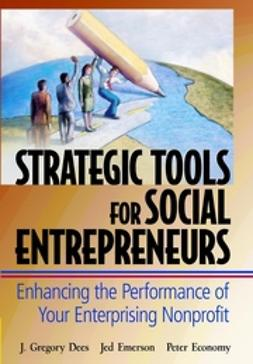 Dees, J. Gregory - Strategic Tools for Social Entrepreneurs: Enhancing the Performance of Your Enterprising Nonprofit, ebook