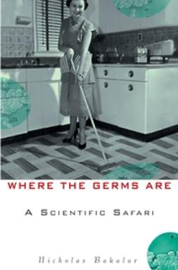 Bakalar, Nicholas - Where the Germs Are: A Scientific Safari, ebook