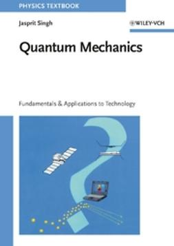Singh, Jasprit - Quantum Mechanics: Fundamentals and Applications to Technology, e-bok