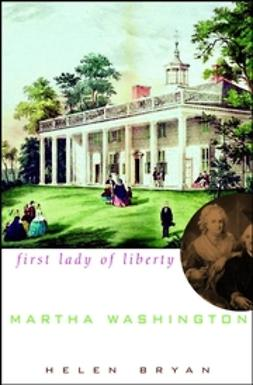 Bryan, Helen - Martha Washington: First Lady of Liberty, ebook